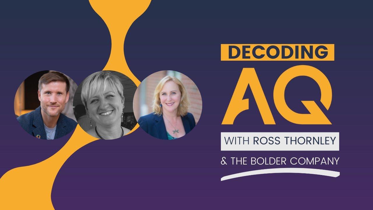 Decoding AQ with Ross Thornley Feat. Jenny Drescher and Ellen Feldman Ornato - The Bolder Company