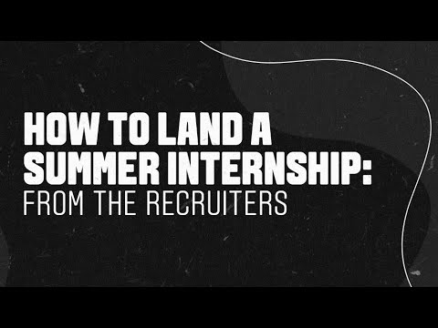 How to Land a Summer Internship: From The Recruiters