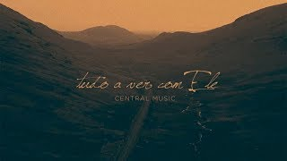 Tudo a ver com Ele - Central Music (Lyric Vídeo Oficial)