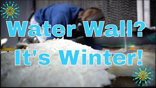 No More Water Wall, It's Winter Time!