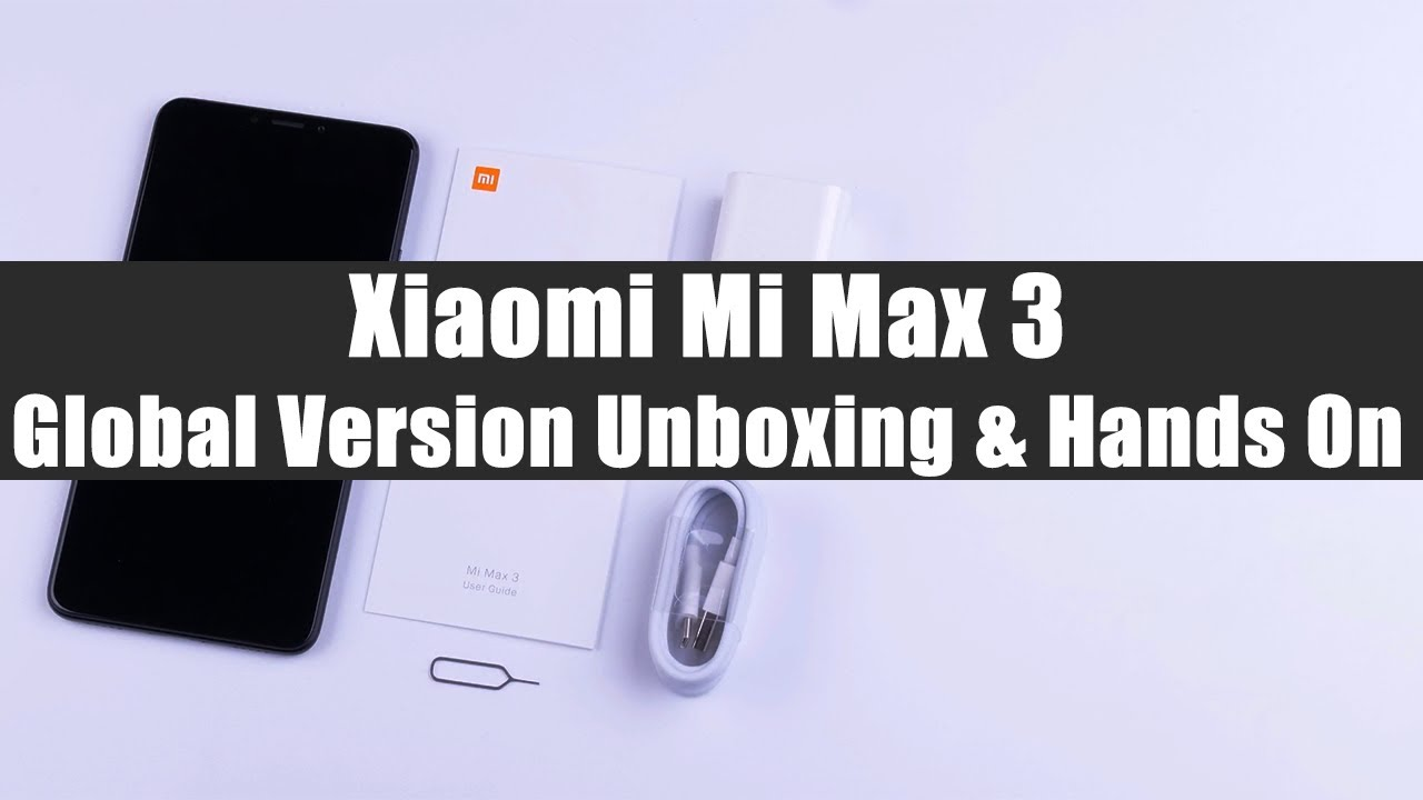 Xiaomi Mi Max 3 Global Version Unboxing Hands On Youtube