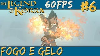 The Legend of Korra #6 - Fogo e Gelo [60 FPS]