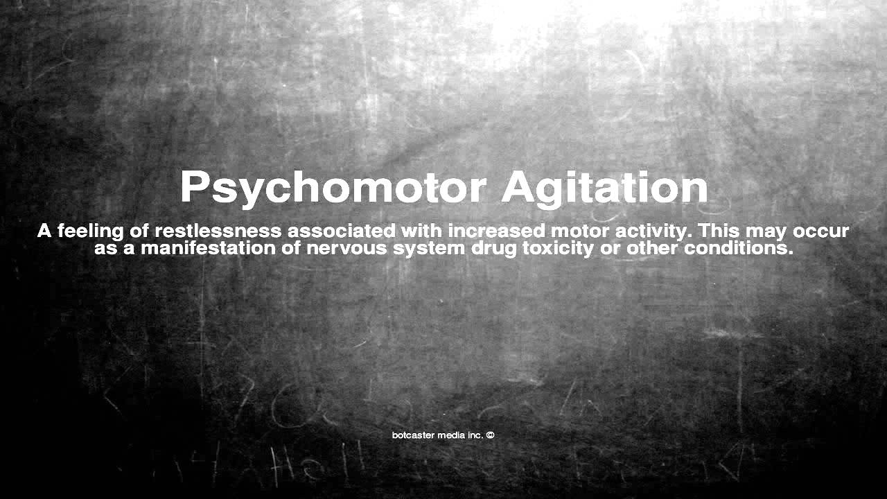 Medical vocabulary: What does Psychomotor Agitation mean