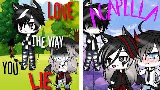 Love the way you lie & Acapella ( glmv) (read desc)