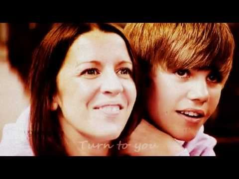 Justin Bieber for his mom - Turn to you