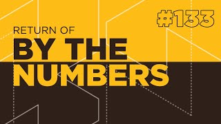 Return Of By The Numbers #133