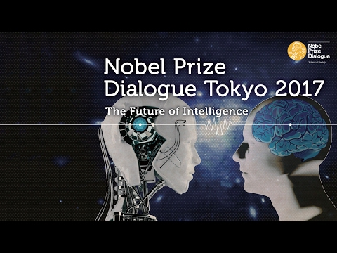 Nobel Prize Dialogue Tokyo 2017, How Can We Create the Future of Intelligence?