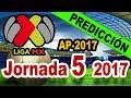 PREDICCIONES JORNADA 5 LIGA MX APERTURA 2017 PRONÓSTICOS ⚽  Quiniela MX