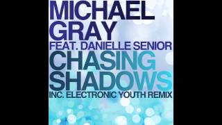 Michael Gray feat  Danielle Senior - Chasing Shadows (Electronic Youth Dirty Remix)