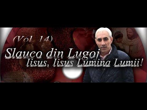 Slauco din Lugoj - Iisus, Iisus Lumina Lumii | De Cine Sa Ma Tem? / [Official Video] (2018)