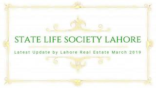 State Life Society Lahore Latest Update by Lahore Real Estate March 2019