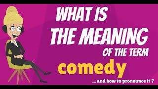 What is COMEDY? COMEDY meaning - COMEDY definition - How to pronounce COMEDY