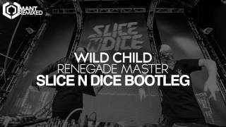 Wild Child - Renegade Master (Slice N Dice Bootleg)