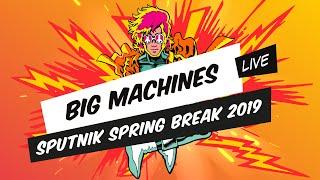 Big Machines - SPUTNIK SPRING BREAK 2019 (Full Set Live)