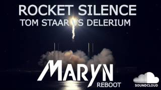 Tom Staar vs Delerium - Rocket Silence (Maryn Reboot - Andrew Bayer mashup)