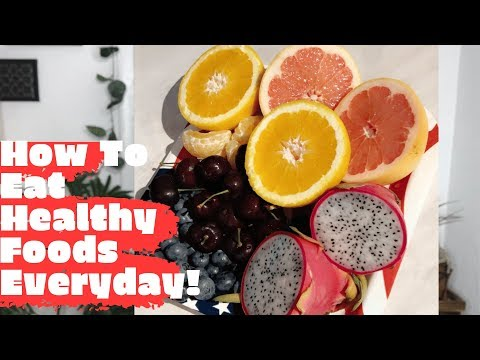 How To Eat Healthy Food Everyday!! (HOW I TRANSITIONED TO A PLANT BASED DIET!)