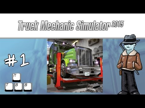 Truck Mechanic Simulator 2015 - 001 - I Can Fix Your Truck!  