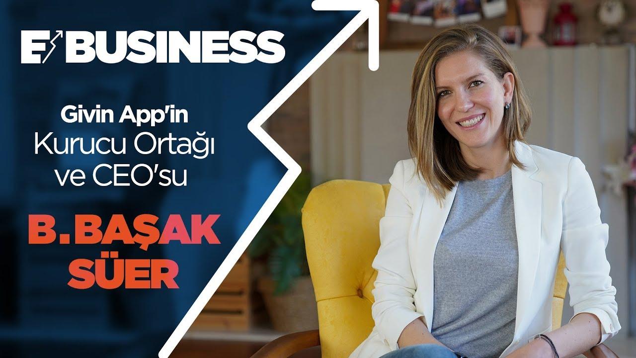 E-Business | #3 Givin App'in Kurucu Ortağı ve CEO'su B. Başak Süer
