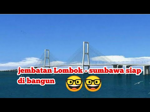 Jembatan Lombok Dan Sumbawa Sudah Lulus Fs Siap Dibangun
