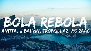 Anitta, J Balvin, Tropkillaz, MC Zaac - Bola Rebola (Letra/Lyrics)
