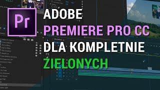 Adobe Premiere PRO CC dla kompletnie zielonych