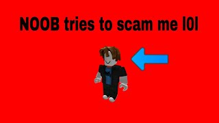 Roblox a noob is trying to scam me! 2