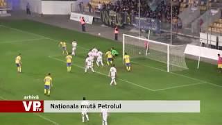 """Naționala """"under 19"""" a României  mută jocul Petrolului din campionat"""
