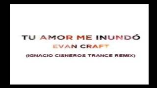 evan craft tu amor me inund ignacio cisneros trance remix cristiana electronica 2015