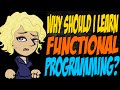 Why Should I Learn Functional Programmin