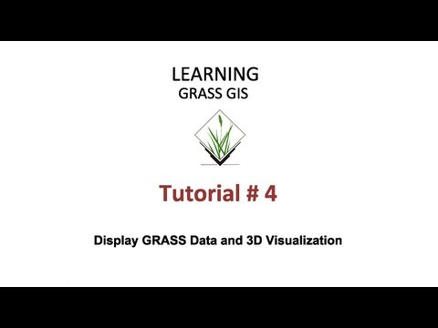 GRASS GIS Tutorial 4 - Display GRASS Data And 3D Visualization