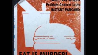 Violent Gay Stripper / Problem Anderer Leute / iNSTANT PANCAKEs: Eat Is Murder!