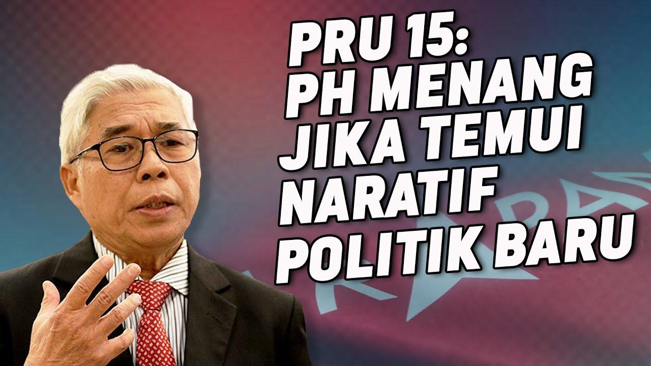 PRU 15: PH Menang Jika Temui Naratif Politik Baharu