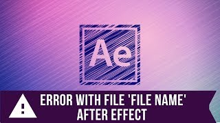 How to Fix After Effects Error With File