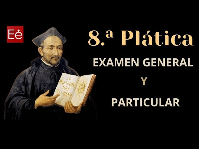 23 Examen General y Particular (8ª Plática- día 23)