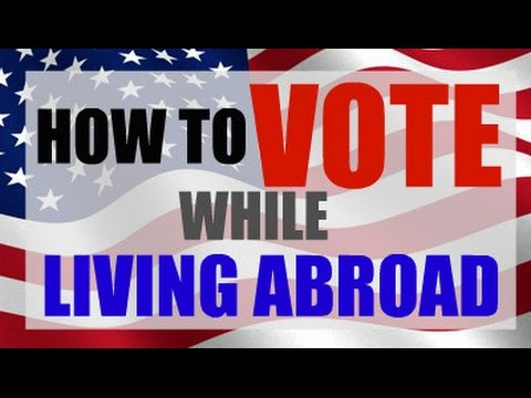 How to Vote While Living Abroad | Absentee Ballot