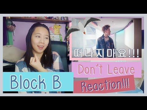 Block B 블락비 - Don't Leave 떠나지마요  Reaction  ♫