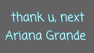 Thank u, next Ariana Grande Lyrics