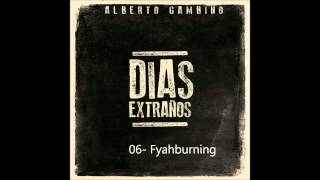 Alberto Gambino - Fyahburning [Prod. Heavy Roots]