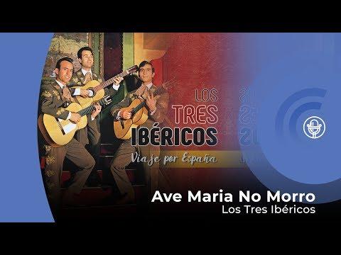 Los Tres Ibericos - Ave Maria No Morro (con letra - lyrics video)