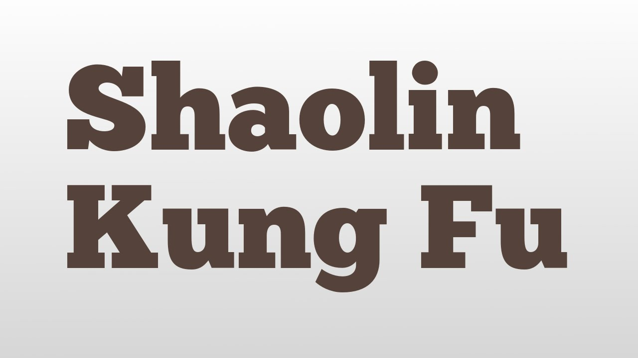 Shaolin Kung Fu meaning and pronunciation - YouTube