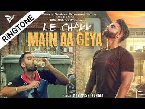 Mix - Le Chak Main Aa Gya Ringtone | Parmish Verma Ringtone | Latest Punjabi Ringtone .