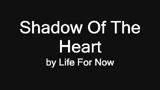 Shadow Of The Heart by Life For Now
