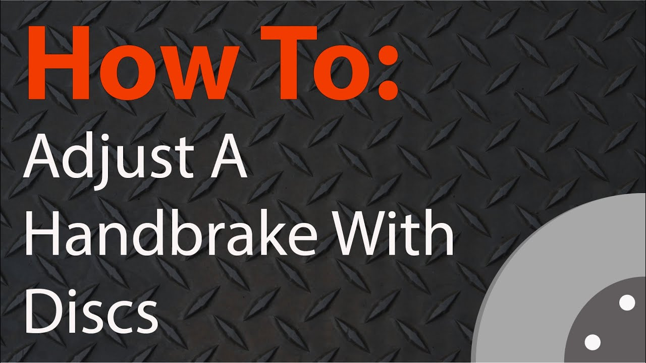Adjusting A Handbrake With Rear Disc Brakes Ask The