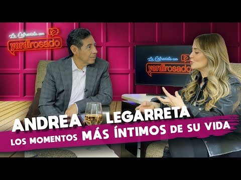 ANDREA LEGARRETA, los momentos MÁS ÍNTIMOS de su vida | La entrevista con Yordi Rosado