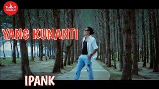 Download IPANK - Yang Kunanti (Official Music Video) Album Slow Rock
