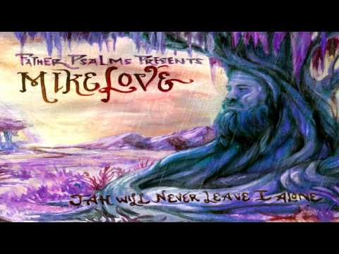 MIKE LOVE - Jah Will Never Leave I Alone FULL ALBUM