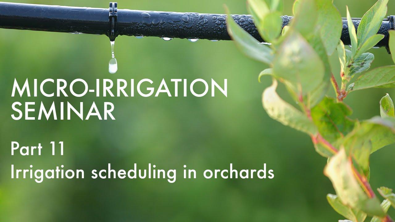 Micro-Irrigation Seminar, Pt. 11 of 14: Orchard Irrigation Scheduling