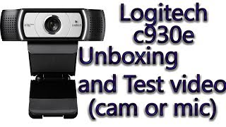 LOGITECH C930e    UNBOXING AND CAMERA OR MIC TEST    BEST WIDESCREEN WEBCAM