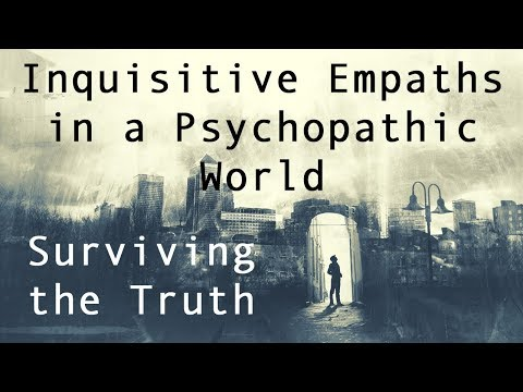Inquisitive Empaths in a Psychopathic World - How to Survive the Truth