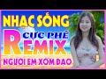 Nhạc Sống Hà Tây Remix Cực Mạnh - Nhạc Trữ Tình Remix 2021 - Mở Thật To LIÊN KHÚC NGƯỜI EM XÓM ĐẠO